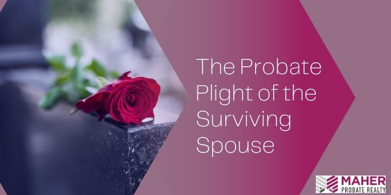 The Probate Plight of the Surviving Spouse