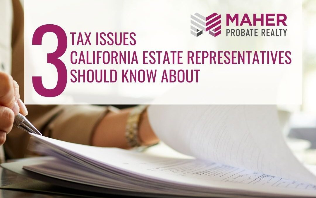 3 Tax Issues California Estate Representatives Should Know About