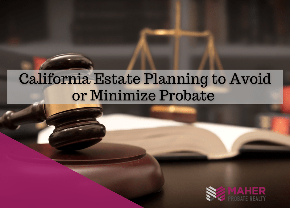 California Estate Planning to Avoid or Minimize Probate